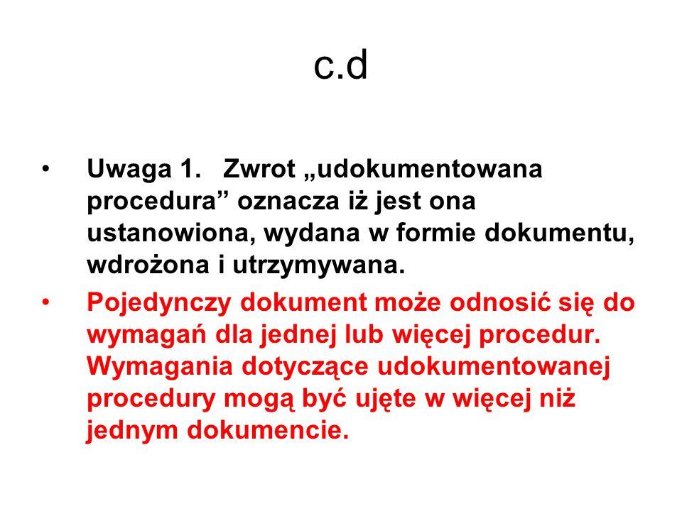 c.d Uwaga 1. Zwrot udokumentowana procedura oznacza iż jest ona ustanowiona, wydana w formie dokumentu, wdrożona i utrzymywana. Pojedynczy dokument mo