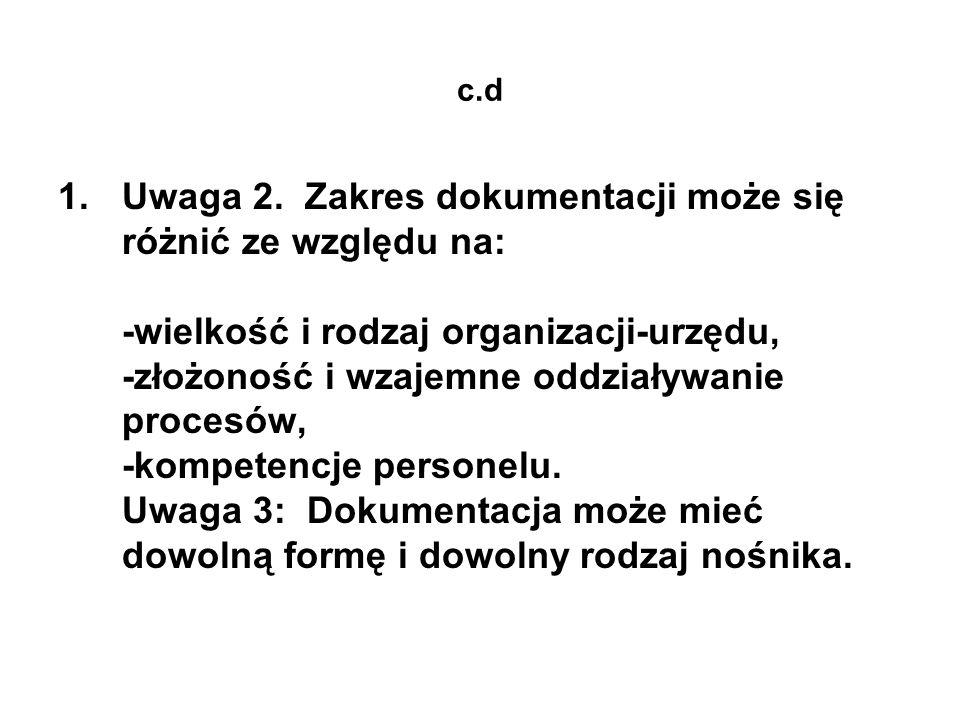 c.d 1.Uwaga 2. Zakres dokumentacji może się różnić ze względu na: -wielkość i rodzaj organizacji-urzędu, -złożoność i wzajemne oddziaływanie procesów,