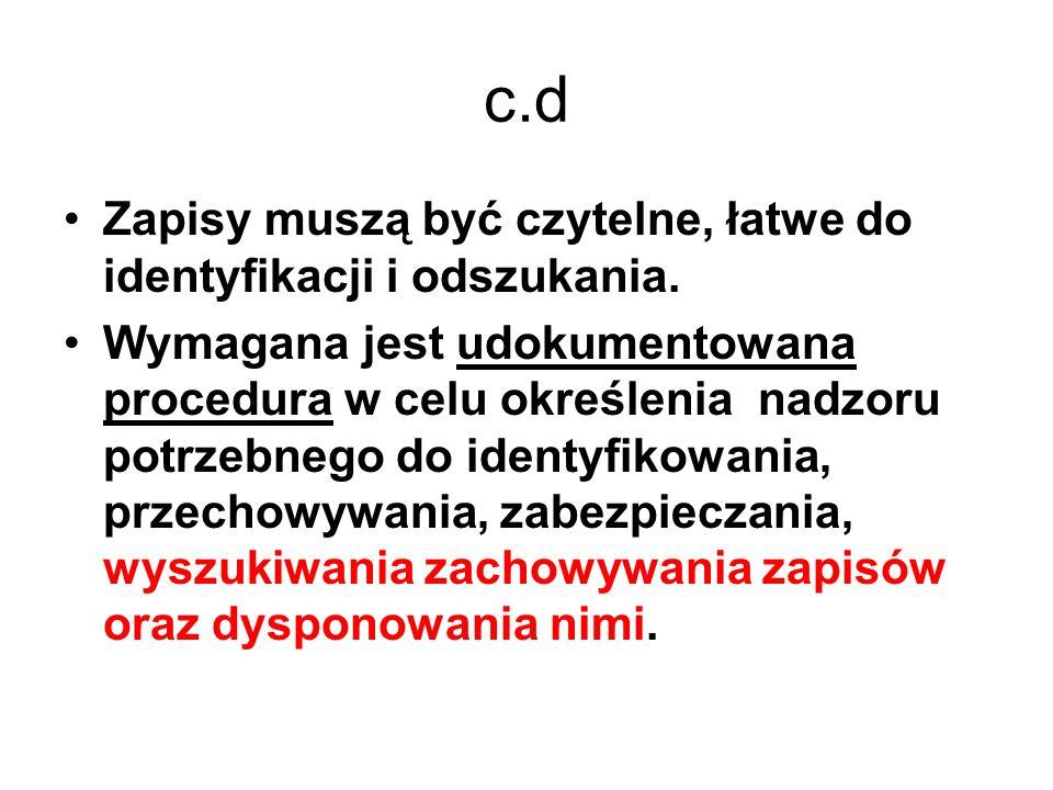 c.d Zapisy muszą być czytelne, łatwe do identyfikacji i odszukania. Wymagana jest udokumentowana procedura w celu określenia nadzoru potrzebnego do id