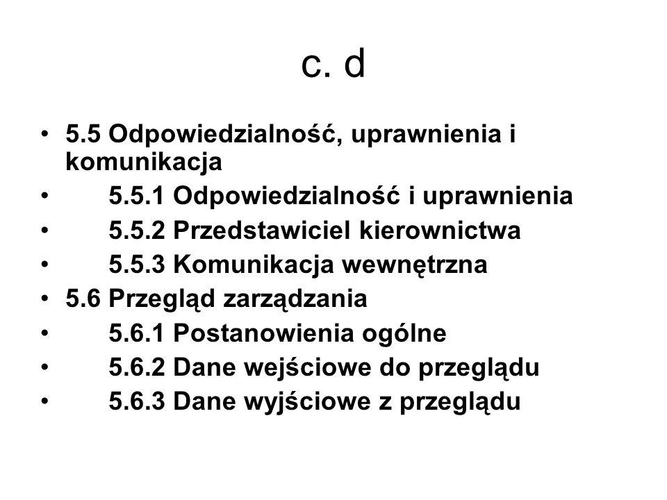 c. d 5.5 Odpowiedzialność, uprawnienia i komunikacja 5.5.1 Odpowiedzialność i uprawnienia 5.5.2 Przedstawiciel kierownictwa 5.5.3 Komunikacja wewnętrz
