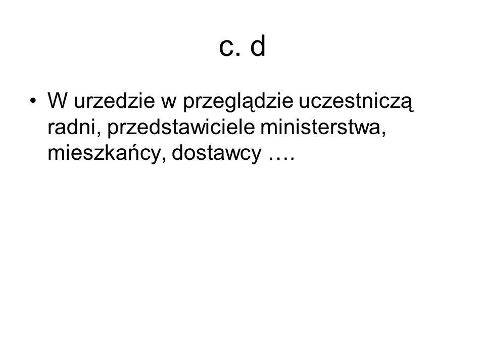 c. d W urzedzie w przeglądzie uczestniczą radni, przedstawiciele ministerstwa, mieszkańcy, dostawcy ….