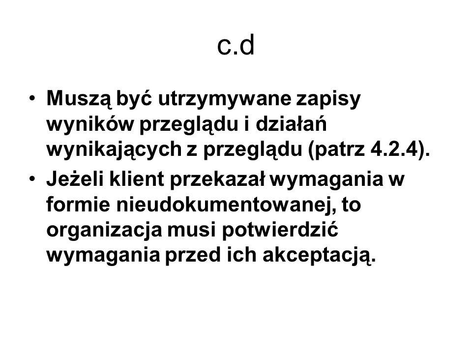 c.d Muszą być utrzymywane zapisy wyników przeglądu i działań wynikających z przeglądu (patrz 4.2.4). Jeżeli klient przekazał wymagania w formie nieudo