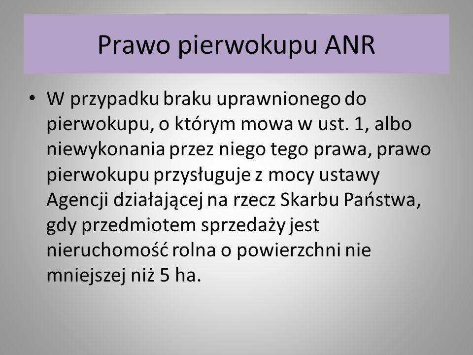 Prawo pierwokupu ANR W przypadku braku uprawnionego do pierwokupu, o którym mowa w ust. 1, albo niewykonania przez niego tego prawa, prawo pierwokupu