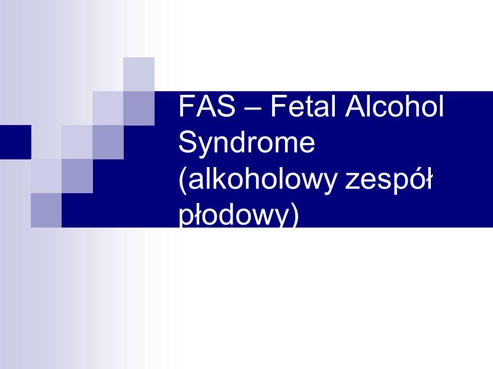 FAS i zaburzenia pokrewne FAS (Fetal Alcohol Syndrome) – szereg fizycznych i umysłowych zaburzeń występujących w wyniku nagminnego spożywania alkoholu przez przyszłą matkę FAE (Fetal Alcohol Effects) – te same symptomy jak w FAS, ale o mniejszym natężeniu ARND – pojawiają się symptomy związane wyłącznie ze sferą umysłową (problemy w nauce, zła pamięć) i społeczną (nieprawidłowe kontakty społeczne), objawy fizyczne zwykle nie występują.