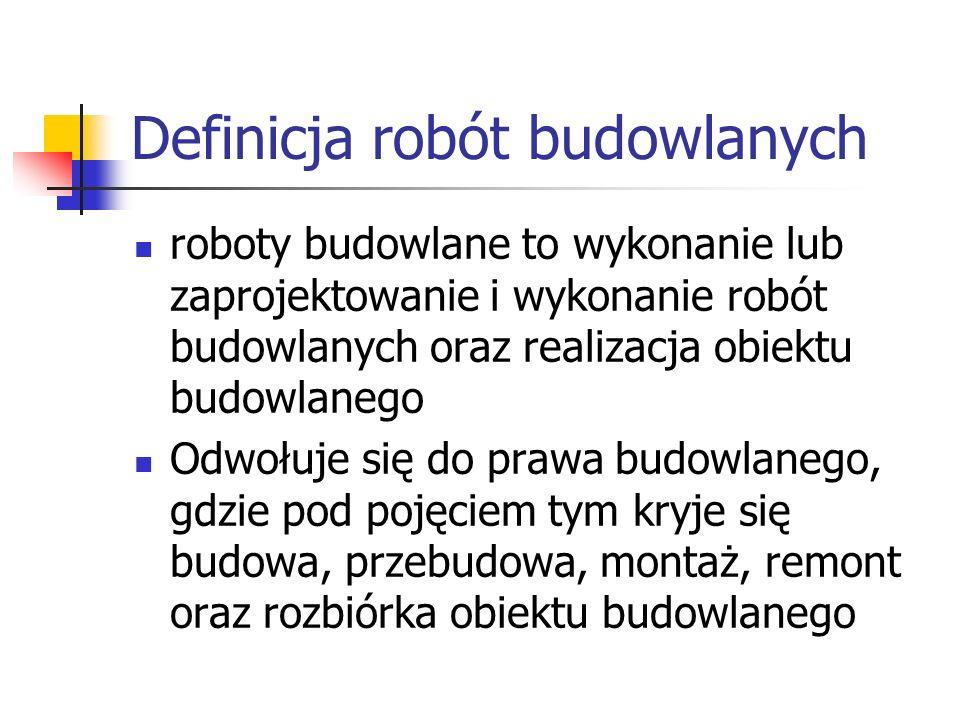 Definicja robót budowlanych roboty budowlane to wykonanie lub zaprojektowanie i wykonanie robót budowlanych oraz realizacja obiektu budowlanego Odwołu
