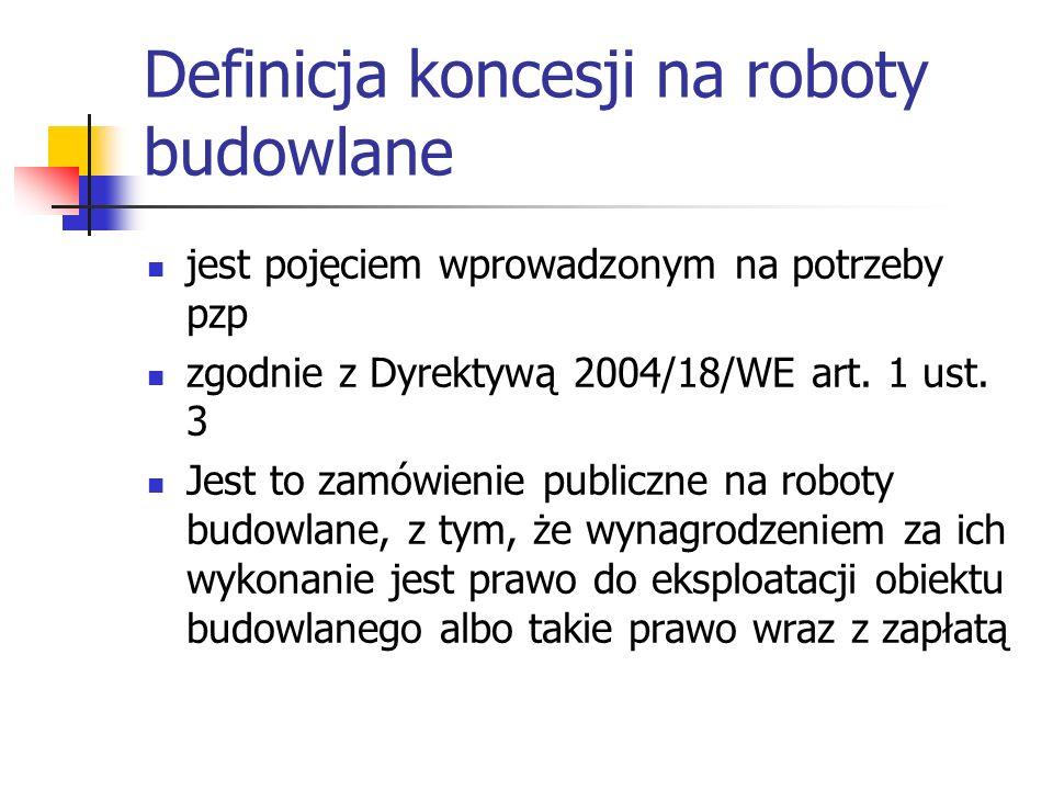 Definicja koncesji na roboty budowlane jest pojęciem wprowadzonym na potrzeby pzp zgodnie z Dyrektywą 2004/18/WE art. 1 ust. 3 Jest to zamówienie publ