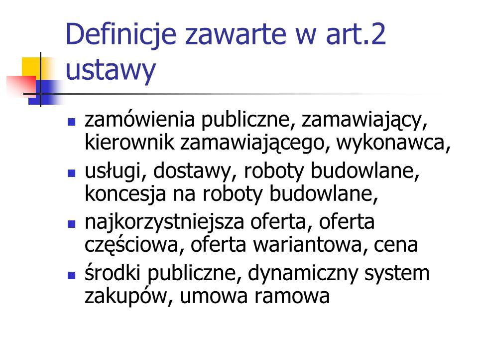Definicje zawarte w art.2 ustawy zamówienia publiczne, zamawiający, kierownik zamawiającego, wykonawca, usługi, dostawy, roboty budowlane, koncesja na