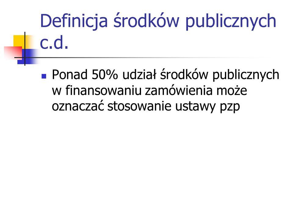 Definicja środków publicznych c.d. Ponad 50% udział środków publicznych w finansowaniu zamówienia może oznaczać stosowanie ustawy pzp