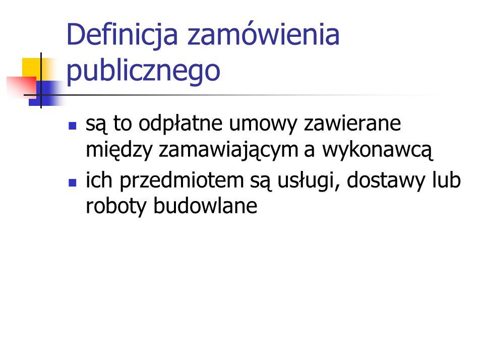 Definicja zamówienia publicznego są to odpłatne umowy zawierane między zamawiającym a wykonawcą ich przedmiotem są usługi, dostawy lub roboty budowlan