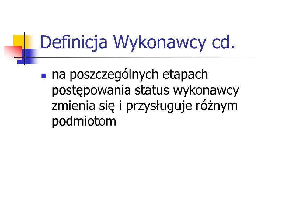 Definicja Wykonawcy cd. na poszczególnych etapach postępowania status wykonawcy zmienia się i przysługuje różnym podmiotom