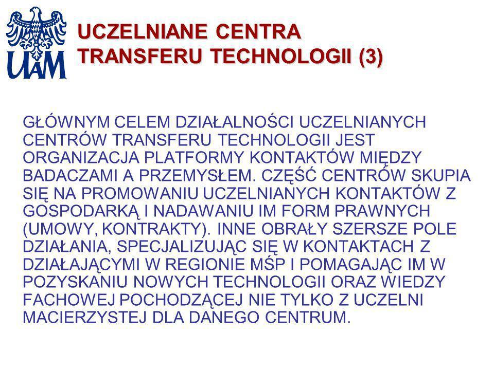 UCZELNIANE CENTRA TRANSFERU TECHNOLOGII (3) GŁÓWNYM CELEM DZIAŁALNOŚCI UCZELNIANYCH CENTRÓW TRANSFERU TECHNOLOGII JEST ORGANIZACJA PLATFORMY KONTAKTÓW