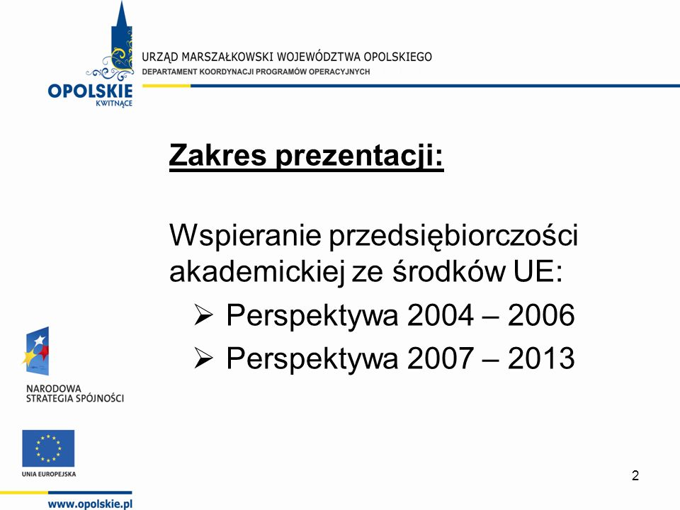 2 Zakres prezentacji: Wspieranie przedsiębiorczości akademickiej ze środków UE: Perspektywa 2004 – 2006 Perspektywa 2007 – 2013