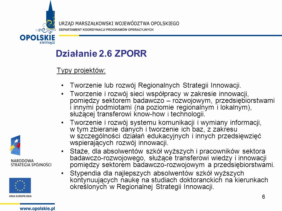 6 Typy projektów: Tworzenie lub rozwój Regionalnych Strategii Innowacji. Tworzenie i rozwój sieci współpracy w zakresie innowacji, pomiędzy sektorem b