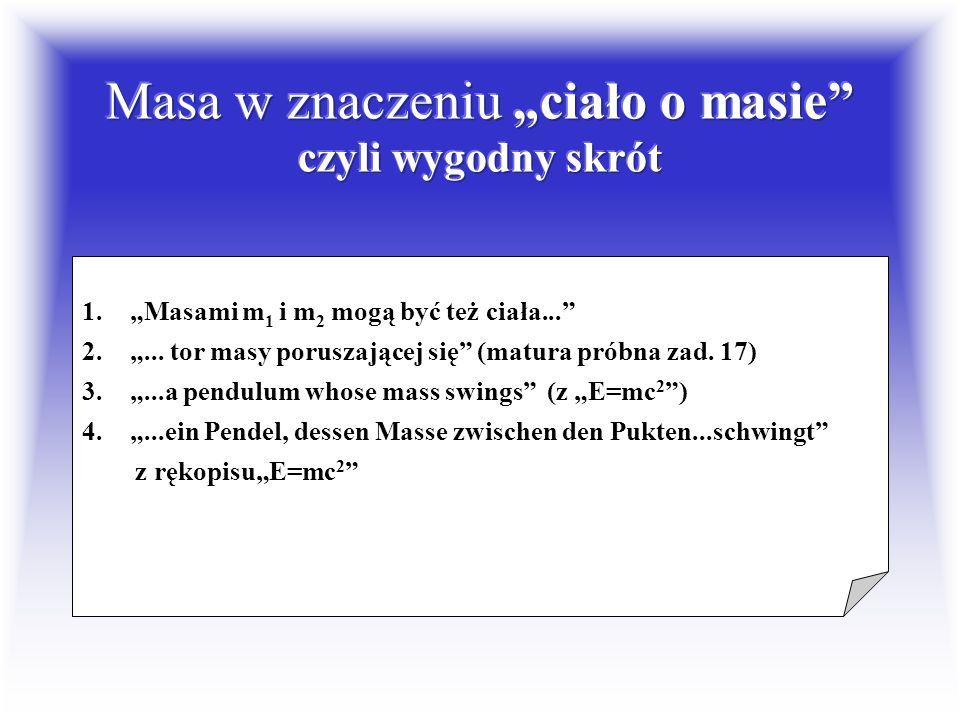Znaczenia nazwy masa: 1.masa w znaczeniu ciało o masie 2.masa jako miara ilości materii 3.masa tzw. bezwładna 4.masa tzw. grawitacyjna 5.masa tzw. spo
