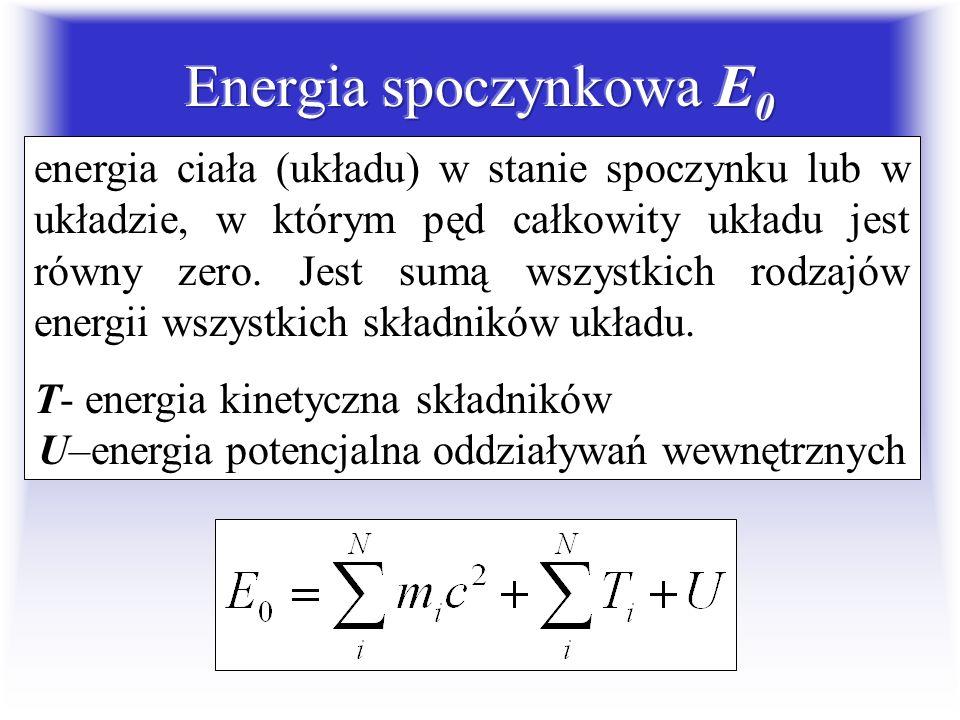 Energia spoczynkowa ciała (układu) jest wprost proporcjonalna do jego masy!...mówienie o zamianie masy na energię, jak się to niekiedy czyni, nie ma p