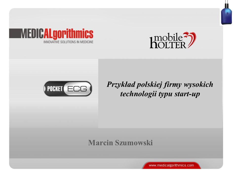WWW.MEDICALGORITHMICS.COM Marcin Szumowski Przykład polskiej firmy wysokich technologii typu start-up