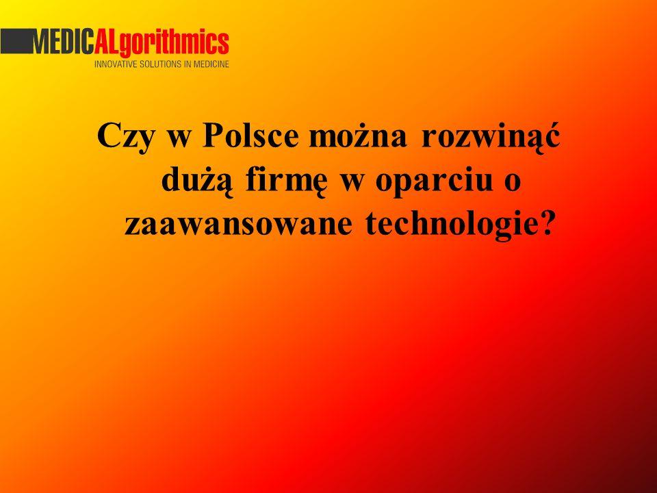 Czy w Polsce można rozwinąć dużą firmę w oparciu o zaawansowane technologie?