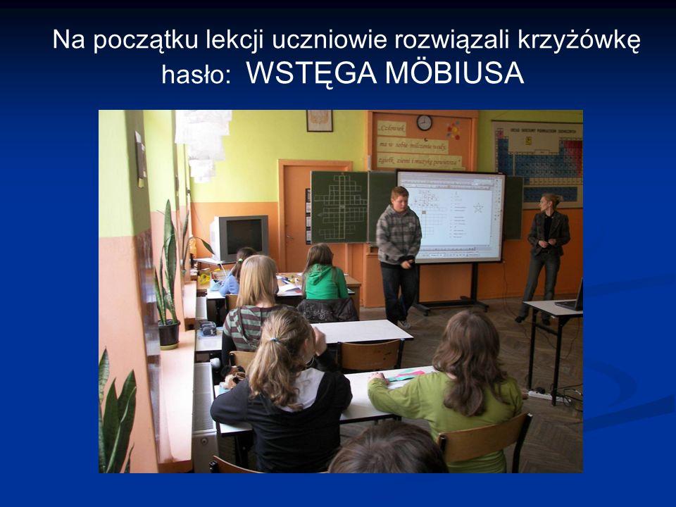 Na początku lekcji uczniowie rozwiązali krzyżówkę hasło: WSTĘGA MÖBIUSA