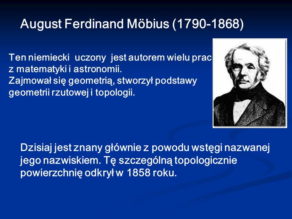 Dzisiaj jest znany głównie z powodu wstęgi nazwanej jego nazwiskiem. Tę szczególną topologicznie powierzchnię odkrył w 1858 roku. August Ferdinand Möb