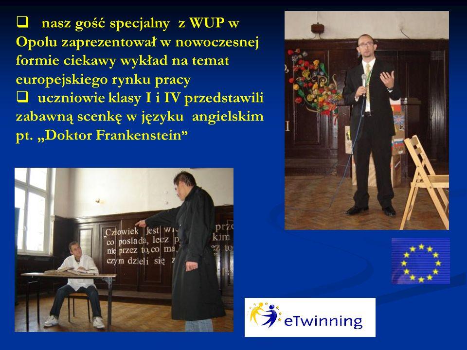 nasz gość specjalny z WUP w Opolu zaprezentował w nowoczesnej formie ciekawy wykład na temat europejskiego rynku pracy uczniowie klasy I i IV przedstawili zabawną scenkę w języku angielskim pt.