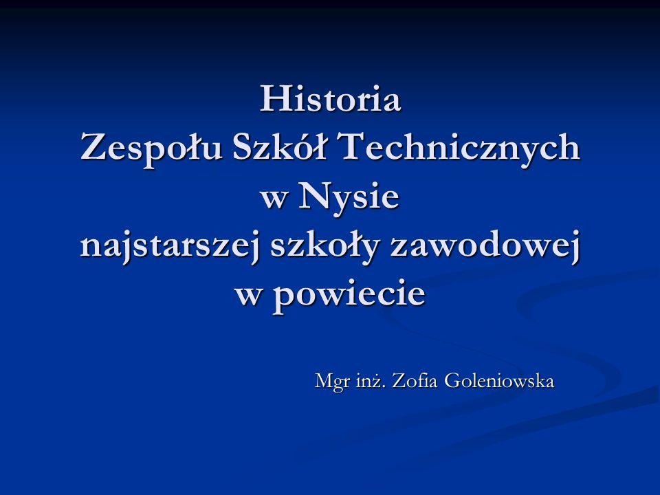 Historia Zespołu Szkół Technicznych w Nysie najstarszej szkoły zawodowej w powiecie Mgr inż.