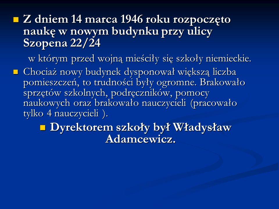 Z dniem 14 marca 1946 roku rozpoczęto naukę w nowym budynku przy ulicy Szopena 22/24 Z dniem 14 marca 1946 roku rozpoczęto naukę w nowym budynku przy ulicy Szopena 22/24 w którym przed wojną mieściły się szkoły niemieckie.