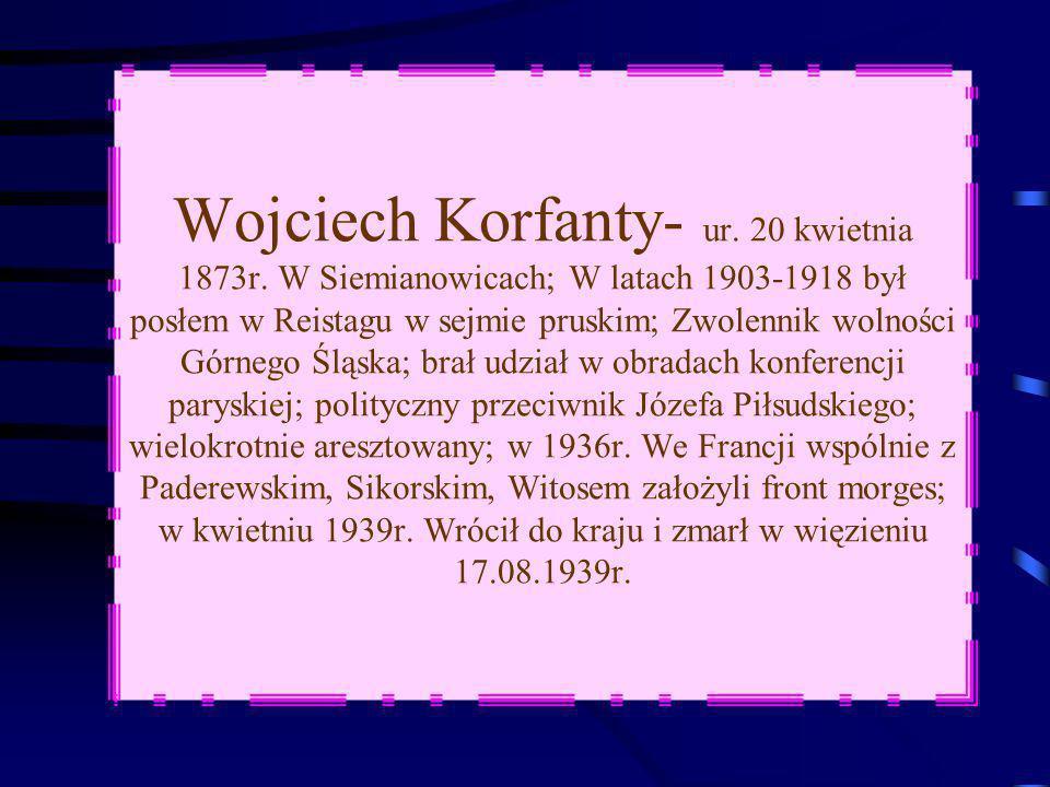 Wojciech Korfanty- ur.20 kwietnia 1873r.