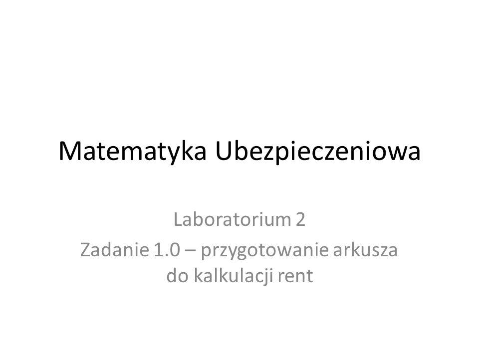 Matematyka Ubezpieczeniowa Laboratorium 2 Zadanie 1.0 – przygotowanie arkusza do kalkulacji rent