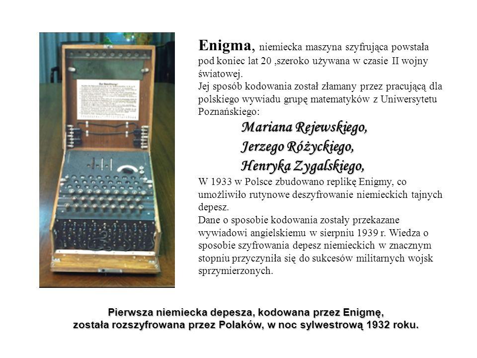 Enigma, niemiecka maszyna szyfrująca powstała pod koniec lat 20,szeroko używana w czasie II wojny światowej. Jej sposób kodowania został złamany przez