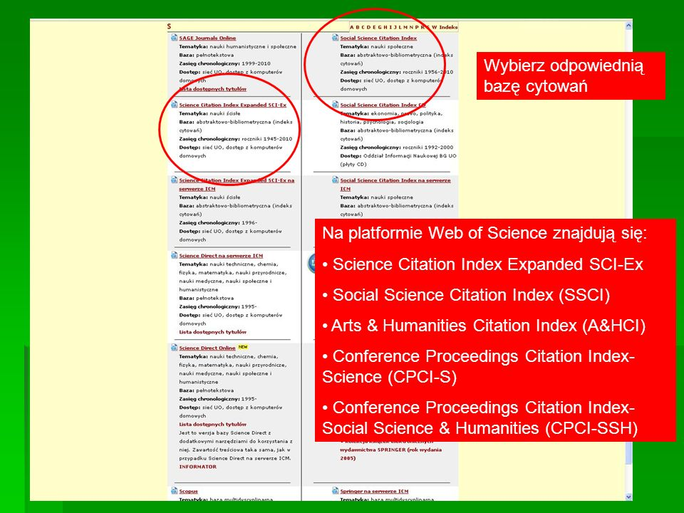 Wybierz odpowiednią bazę cytowań Na platformie Web of Science znajdują się: Science Citation Index Expanded SCI-Ex Social Science Citation Index (SSCI