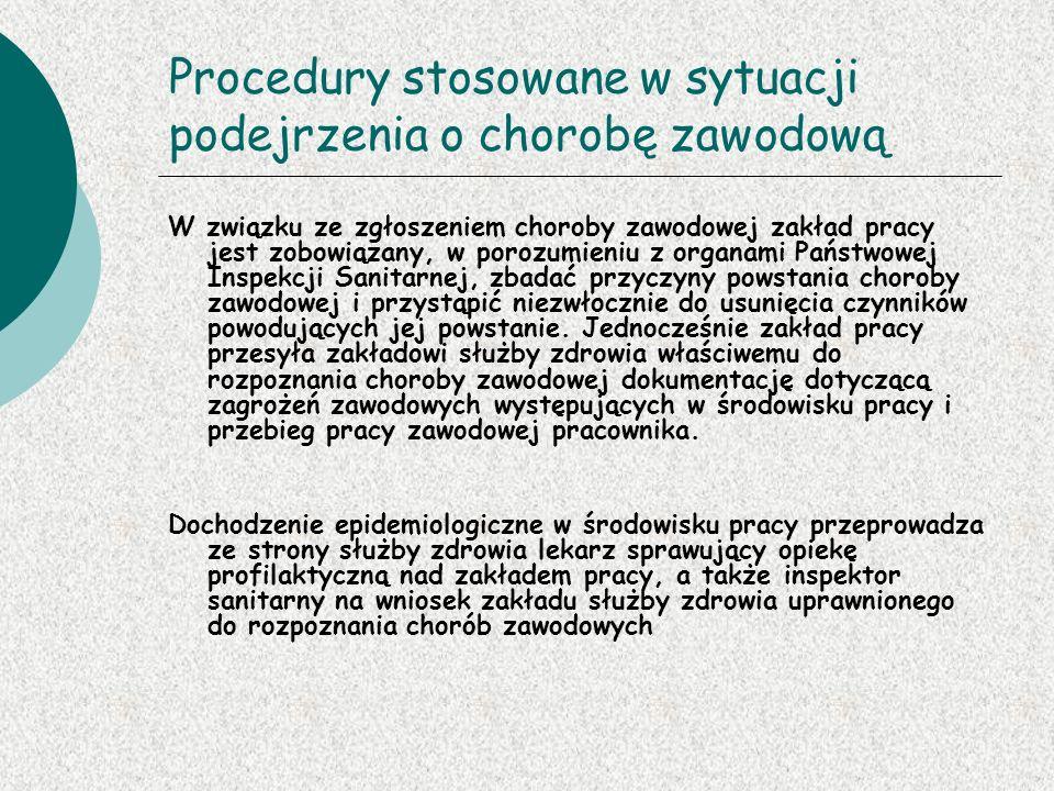 Procedury stosowane w sytuacji podejrzenia o chorobę zawodową W związku ze zgłoszeniem choroby zawodowej zakład pracy jest zobowiązany, w porozumieniu