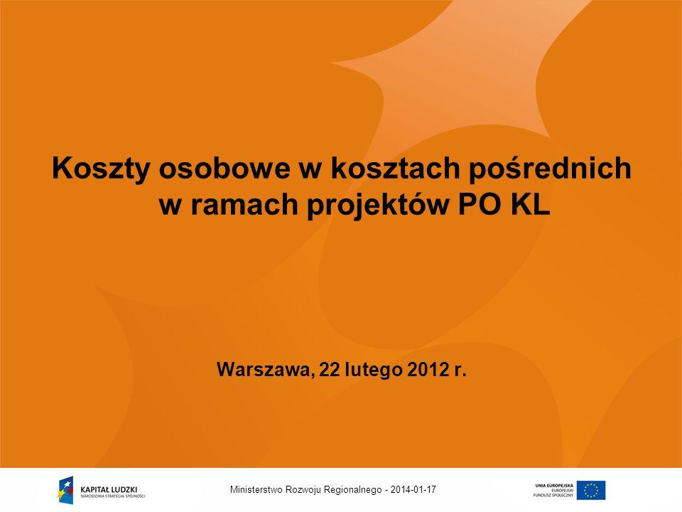2014-01-17Ministerstwo Rozwoju Regionalnego - Koszty osobowe w kosztach pośrednich w ramach projektów PO KL Warszawa, 22 lutego 2012 r.