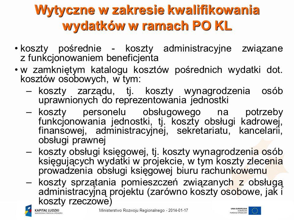 2014-01-17Ministerstwo Rozwoju Regionalnego - Wytyczne w zakresie kwalifikowania wydatków w ramach PO KL koszty pośrednie - koszty administracyjne związane z funkcjonowaniem beneficjenta w zamkniętym katalogu kosztów pośrednich wydatki dot.