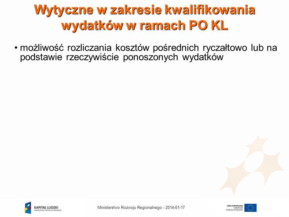2014-01-17Ministerstwo Rozwoju Regionalnego - Wytyczne w zakresie kwalifikowania wydatków w ramach PO KL możliwość rozliczania kosztów pośrednich ryczałtowo lub na podstawie rzeczywiście ponoszonych wydatków