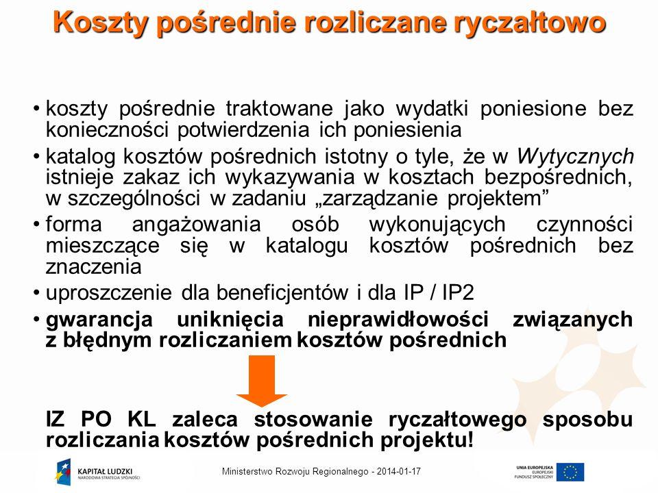 2014-01-17Ministerstwo Rozwoju Regionalnego - Koszty pośrednie rozliczane ryczałtowo koszty pośrednie traktowane jako wydatki poniesione bez konieczności potwierdzenia ich poniesienia katalog kosztów pośrednich istotny o tyle, że w Wytycznych istnieje zakaz ich wykazywania w kosztach bezpośrednich, w szczególności w zadaniu zarządzanie projektem forma angażowania osób wykonujących czynności mieszczące się w katalogu kosztów pośrednich bez znaczenia uproszczenie dla beneficjentów i dla IP / IP2 gwarancja uniknięcia nieprawidłowości związanych z błędnym rozliczaniem kosztów pośrednich IZ PO KL zaleca stosowanie ryczałtowego sposobu rozliczania kosztów pośrednich projektu!