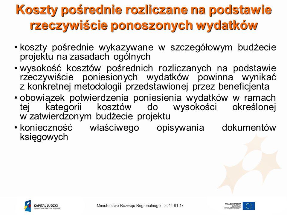 2014-01-17Ministerstwo Rozwoju Regionalnego - Koszty pośrednie rozliczane na podstawie rzeczywiście ponoszonych wydatków koszty pośrednie wykazywane w szczegółowym budżecie projektu na zasadach ogólnych wysokość kosztów pośrednich rozliczanych na podstawie rzeczywiście poniesionych wydatków powinna wynikać z konkretnej metodologii przedstawionej przez beneficjenta obowiązek potwierdzenia poniesienia wydatków w ramach tej kategorii kosztów do wysokości określonej w zatwierdzonym budżecie projektu konieczność właściwego opisywania dokumentów księgowych