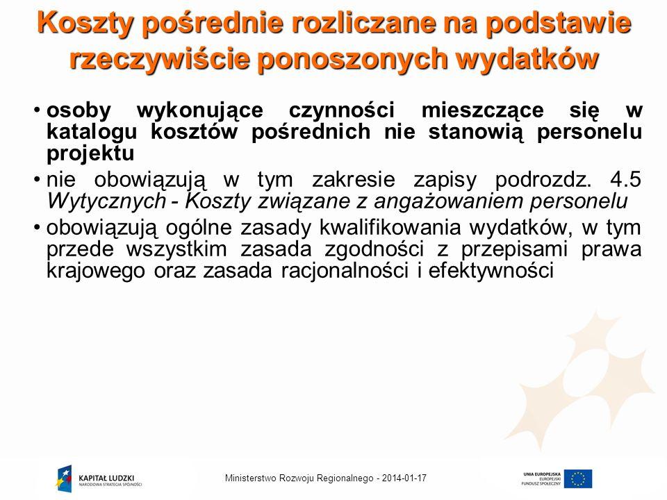 2014-01-17Ministerstwo Rozwoju Regionalnego - Koszty pośrednie rozliczane na podstawie rzeczywiście ponoszonych wydatków osoby wykonujące czynności mieszczące się w katalogu kosztów pośrednich nie stanowią personelu projektu nie obowiązują w tym zakresie zapisy podrozdz.