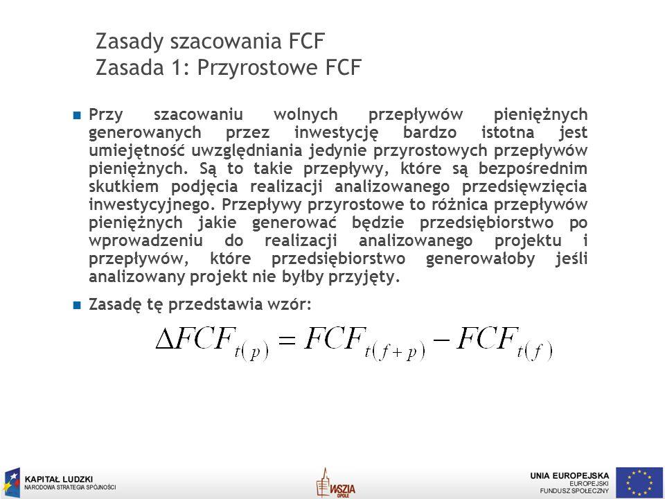 10 Zasady szacowania FCF Zasada 1: Przyrostowe FCF Przy szacowaniu wolnych przepływów pieniężnych generowanych przez inwestycję bardzo istotna jest um