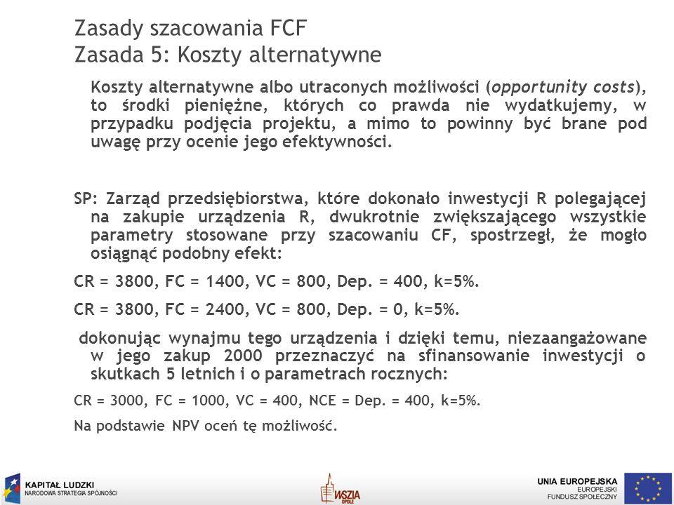 14 Zasady szacowania FCF Zasada 5: Koszty alternatywne Koszty alternatywne albo utraconych możliwości (opportunity costs), to środki pieniężne, któryc