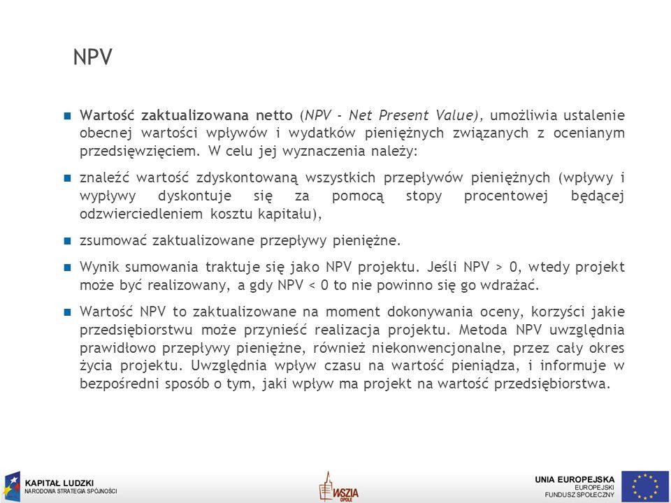 4 NPV Wartość zaktualizowana netto (NPV - Net Present Value), umożliwia ustalenie obecnej wartości wpływów i wydatków pieniężnych związanych z ocenian