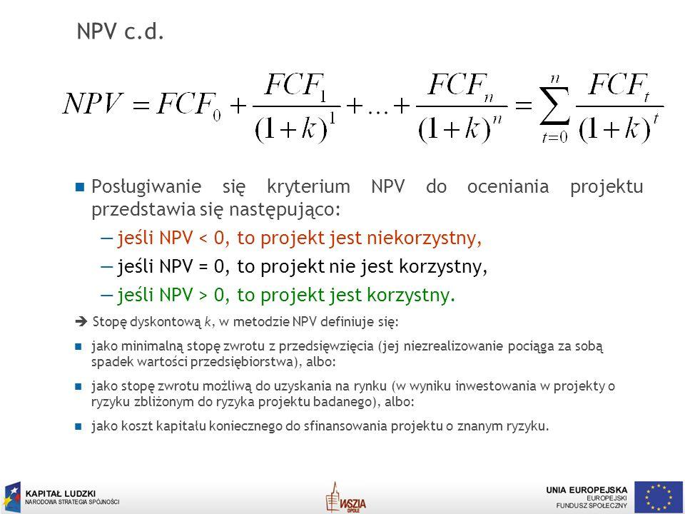 5 NPV c.d. Posługiwanie się kryterium NPV do oceniania projektu przedstawia się następująco: jeśli NPV < 0, to projekt jest niekorzystny, jeśli NPV =