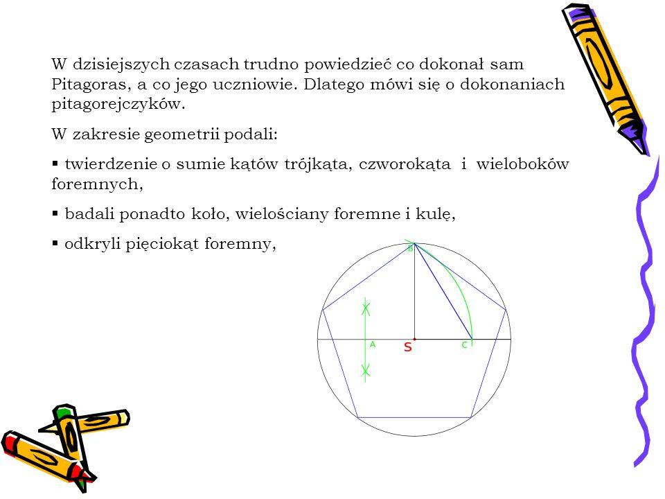 W dzisiejszych czasach trudno powiedzieć co dokonał sam Pitagoras, a co jego uczniowie. Dlatego mówi się o dokonaniach pitagorejczyków. W zakresie geo