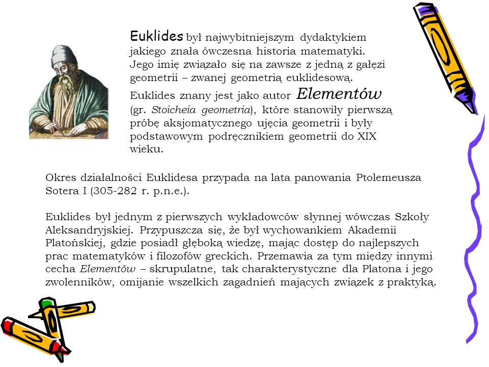 Euklides był najwybitniejszym dydaktykiem jakiego znała ówczesna historia matematyki. Jego imię związało się na zawsze z jedną z gałęzi geometrii – zw