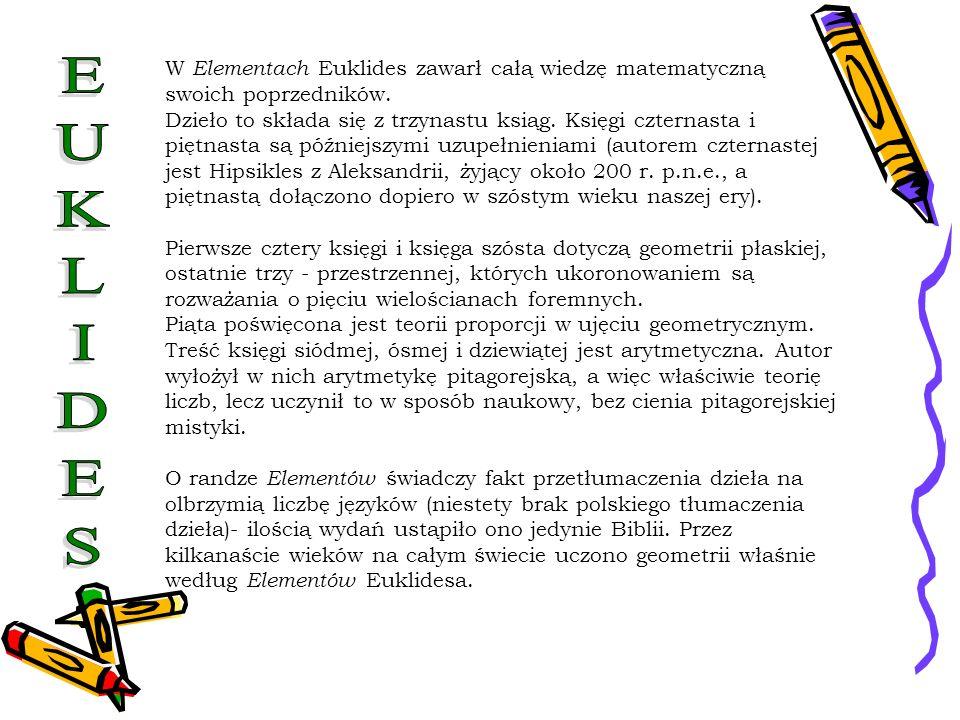 W Elementach Euklides zawarł całą wiedzę matematyczną swoich poprzedników. Dzieło to składa się z trzynastu ksiąg. Księgi czternasta i piętnasta są pó