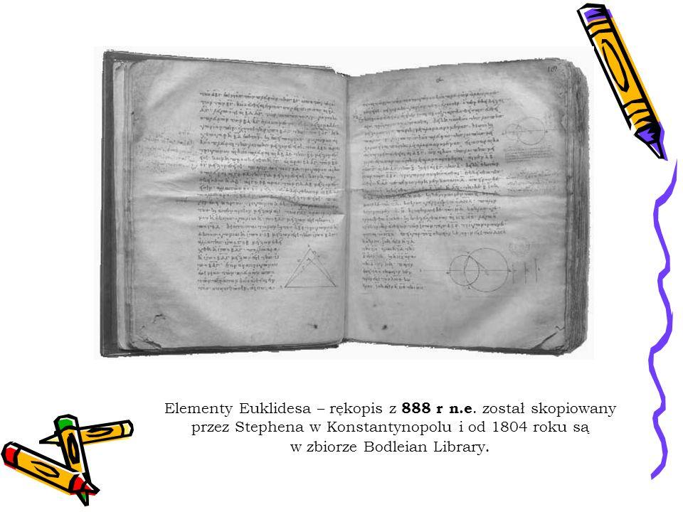 Elementy Euklidesa – rękopis z 888 r n.e. został skopiowany przez Stephena w Konstantynopolu i od 1804 roku są w zbiorze Bodleian Library.
