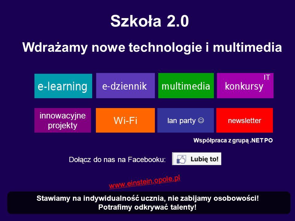 Szkoła 2.0 Wdrażamy nowe technologie i multimedia Stawiamy na indywidualność ucznia, nie zabijamy osobowości! Potrafimy odkrywać talenty! IT innowacyj