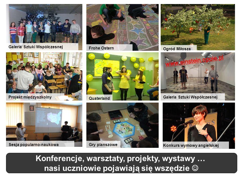 Konferencje, warsztaty, projekty, wystawy … nasi uczniowie pojawiają się wszędzie www.einstein.opole.pl Galeria Sztuki Współczesnej Projekt międzyszko
