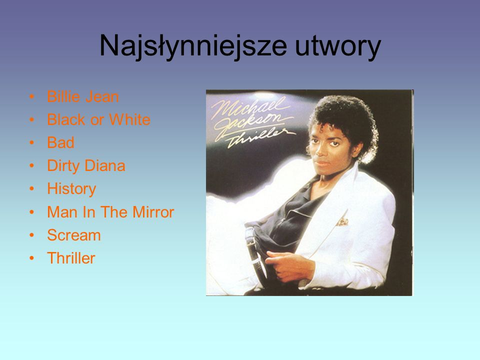 Najsłynniejsze utwory Billie Jean Black or White Bad Dirty Diana History Man In The Mirror Scream Thriller