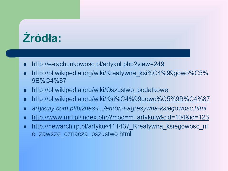 Źródła: http://e-rachunkowosc.pl/artykul.php?view=249 http://pl.wikipedia.org/wiki/Kreatywna_ksi%C4%99gowo%C5% 9B%C4%87 http://pl.wikipedia.org/wiki/O