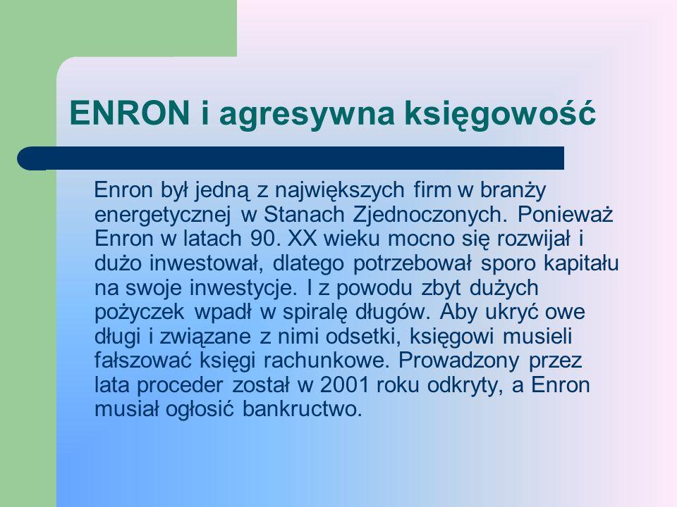 ENRON i agresywna księgowość Enron był jedną z największych firm w branży energetycznej w Stanach Zjednoczonych. Ponieważ Enron w latach 90. XX wieku